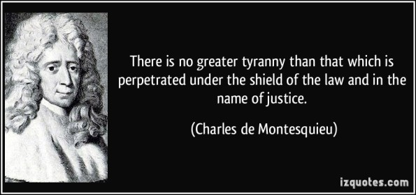 quote-there-is-no-greater-tyranny-than-that-which-is-perpetrated-under-the-shield-of-the-law-and-in-the-charles-de-montesquieu-166586