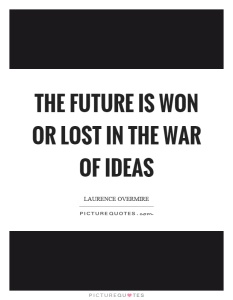 the-future-is-won-or-lost-in-the-war-of-ideas-quote-1
